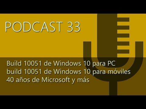 Podcast 33 en directo: build 10051 de Windows 10 para PC y para móviles, 40 años de Microsoft y más