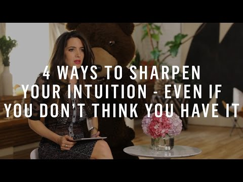 4 Ways To Sharpen Your Intuition Even If You Dont Think You Have It
