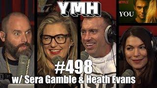Your Mom's House Podcast - Ep. 498 w/ Sera Gamble & Heath Evans