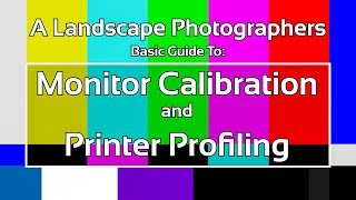 A Landscape Photographers Basic Guide to Calibration and Profiling