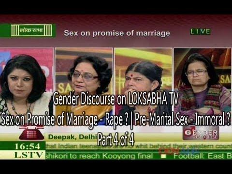 4/4 Sex on Promise of Marriage-Rape? Premarital sex-Immoral ? Gender Discourse LOKSABHA TV 9Jan2014