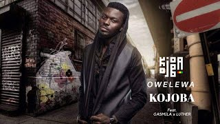 KojoBa  Owelewa ft  Gasmilla + Luther