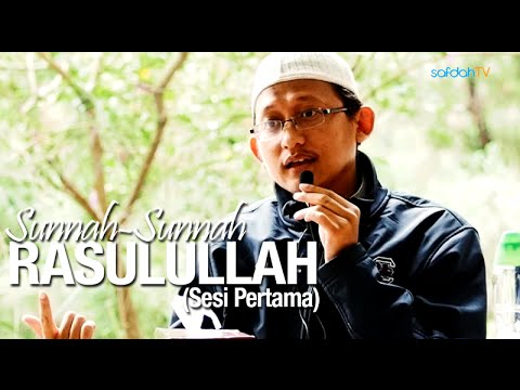Kajian Islam: (Sesi Pertama) Sunnah-Sunnah Rasulullah - Ustadz Badru Salam, Lc