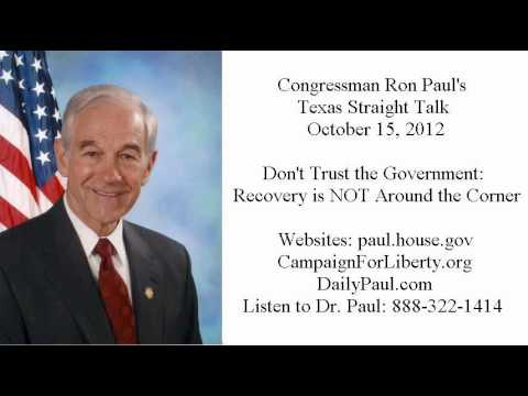 Ron Paul's Texas Straight Talk 10/15/12: Despite Claims, Recovery is NOT Around the Corner