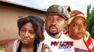My Love Story Season 6  - 2016 Latest Nigerian Nollywood Movie