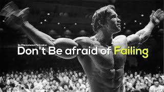 Don't Be afraid of Failing - Arnold Schwarzenegger motivation