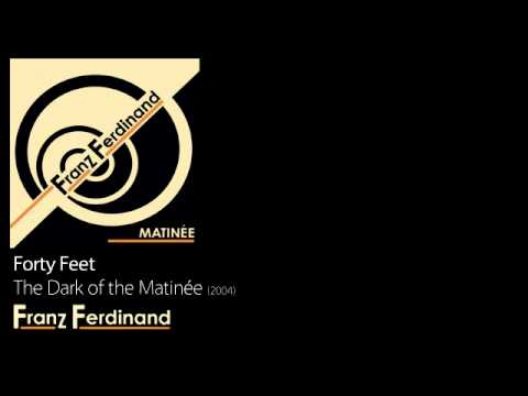 Forty Feet - The Dark of the Matine [2004] - Franz Ferdinand