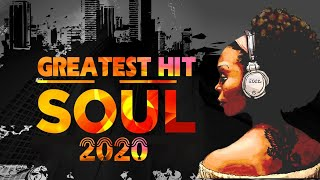 The Best Soul 2020  Soul  Greatest Hits   New Soul