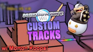 6 INCREDIBLE New Mario Kart Wii Custom Tracks! (w/ Morton Koopa)