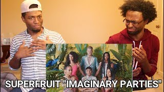IMAGINARY PARTIES by SUPERFRUIT (REACTION)