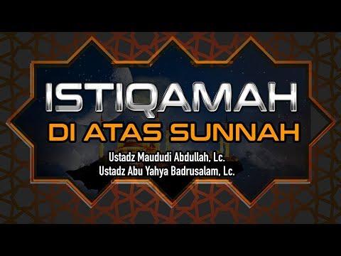 Istiqomah Diatas Sunnah - Ustadz Abu Yahya Badrusalam, Lc