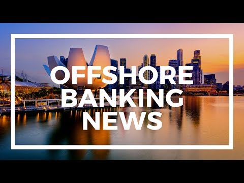 Offshore Banking news, banking in Singapore, Bahamas banks