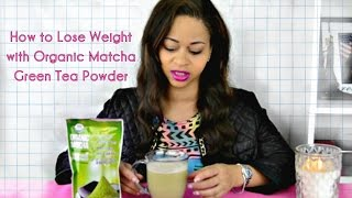How to Lose Weight with Organic Matcha Green Tea Powder