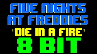 Die In A Fire [8 Bit Tribute to Five Nights at Freddy's & The Living Tombstone]