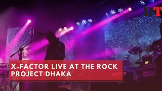 X-Factor Live at The Rock Project Dhaka