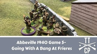 Abbeville 1940 Game 5- Going With A Bang At Frieres