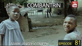 COMBANTRIN (Mark Angel Comedy) (Episode 81)
