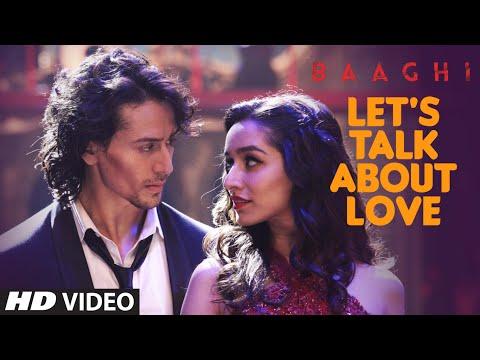 LET'S TALK ABOUT LOVE Video Song | BAAGHI | Tiger Shroff, Shraddha Kapoor | RAFTAAR, NEHA KAKKAR
