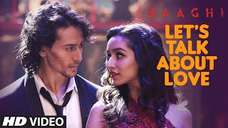 LET'S TALK ABOUT LOVE Video Song | BAAGHI | Tiger Shroff, Shraddha Kapoor | RAFTAAR, NEHA KAKKAR Video