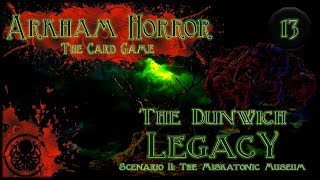 Arkham Horror LCG Playthrough #2 | The Dunwich Legacy | Episode 13: A Sorry Exhibition