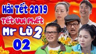 Hài Tết 2019 | Tết Vui Phết -Mr Lù 2 - Tập 2 | Phim Hài Tết Mới Hay Nhất 2019 | Trung Hiếu, Quốc Anh