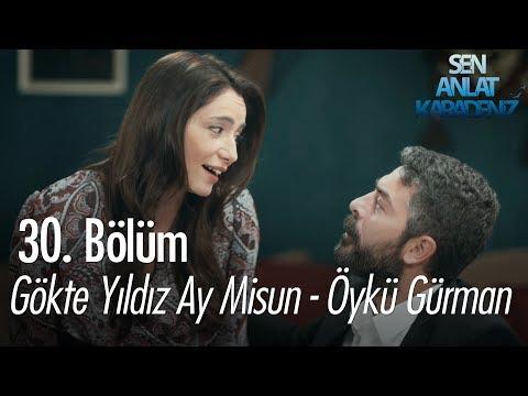 Sen Anlat Karadeniz  - Gökte Yıldız Ay Misun - Öykü Gürman - Sen Anlat Karadeniz 30. Bölüm