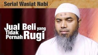 Serial Wasiat Nabi Ke-99: Jual Beli Yang Tidak Pernah Rugi - Ustadz Afifi Abdul Wadud