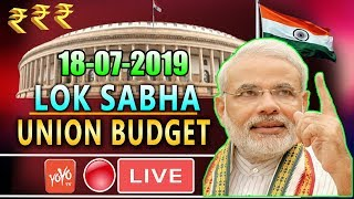 LOK SABHA LIVE : 10th Day Parliament Union Budget 2019 of 17th Lok Sabha | PM Modi | Om Birla