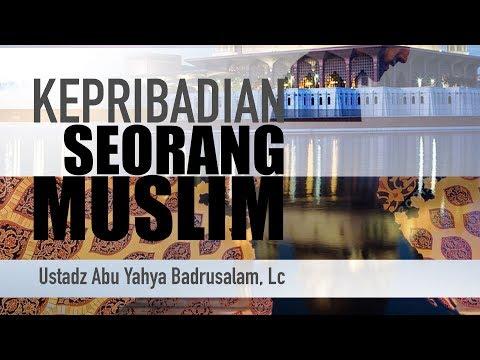 Ceramah Agama: Kepribadian Seorang Muslim (Ustadz Abu Yahya Badrusalam, Lc.)