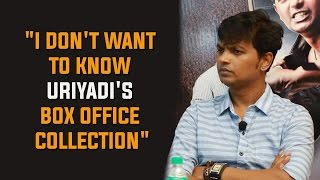 "URIYADI DIRECTOR VIJAY KUMAR – ""I don't want to know Uriyadi's box office collection"" 