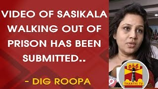 Video of Sasikala walking out of Prison has been submitted Anti-Corruption Bureau - DIG Roopa