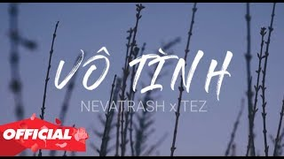 Vô Tình - Xesi x Hoaprox (Nevatrash x Tez Remix) | MV Lyrics