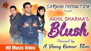 Hindi Songs: Blush (Full Song) | Akhil Sharma | New Hindi Songs 2018 | Latest Bollywood Songs 2018