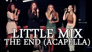 LITTLE MIX | THE END (ACAPELLA)