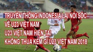 Truyền Thông Indonesia Lại Nói Sốc Về U23 Việt Nam, U23 Hôm Nay Không Hề Thua Kém U23 2018