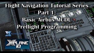 Basic Airbus MCDU Preflight Programming - Tutorial Series Part 1 (X-plane 10)
