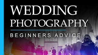 Wedding Photography - Tips And Advice For Beginners