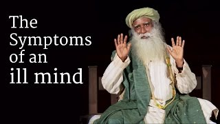 The Symptoms of an ill Mind - Sadhguru talks in a Darshan at Isha Yoga Center, 2014