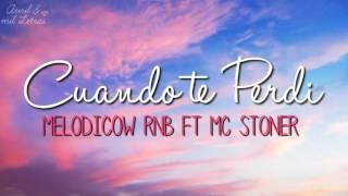 """ Cuando te perdi "" Mc stoner ft. Melodicow Video oficial"