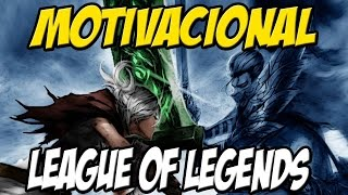 MOTIVACIONAL - LEAGUE OF LEGENDS