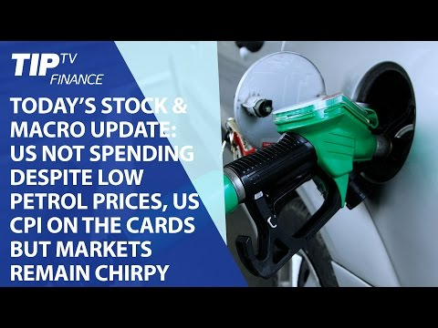 Today's update: US not spending despite low petrol prices, markets remain chirpy