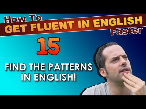 15 – Find the patterns in English grammar! – How To Get Fluent In English Faster
