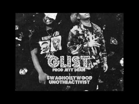 Swaghollywood - Glist Ft. Unotheactivist (Prod. Jett Dean)