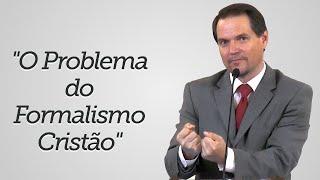 """""""O Problema do Formalismo Cristão"""" - Sérgio Lima"""