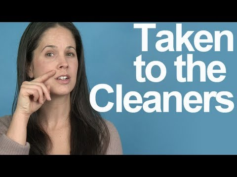 """Idiom """"Taken to the Cleaners"""" – American English Pronunciation"""