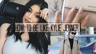 How To Be Like Kylie Jenner! 2016