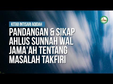 Pandangan & Sikap Ahlus Sunnah Wal Jama'ah Tentang Masalah Takfiri - Ustadz Khairullah Anwar Luthfi