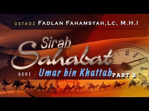 Sirah Sahabat : Umar Ibn Khattab - Ustadz Fadlan Fahamsyah,Lc, M.H.I