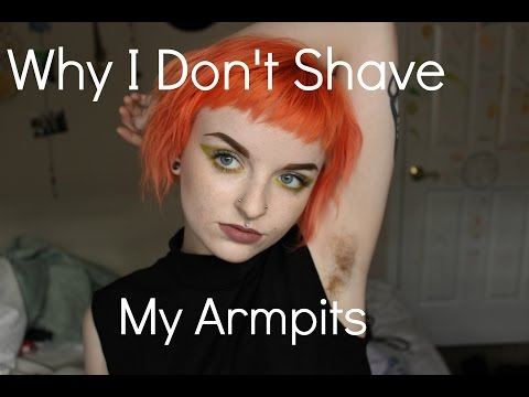 WHY I DONT SHAVE MY ARMPITS