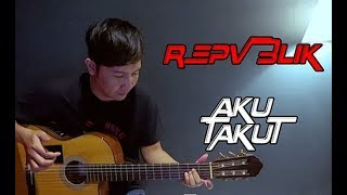 Download lagu (Repvblik) Aku Takut - Nathan Fingerstyle Guitar Cover (Republik) gratis